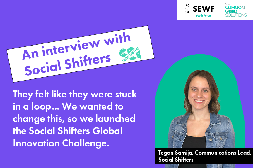 An interview with Tegan Samija on Social Shifters Global Innovation Challenge and SEWF Youth Forum